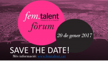 FemTalent Fòrum 2017. Save the date