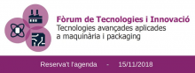Fòrum de tecnologies i innovació: Tecnologies avançades aplicades a maquinària i packaging