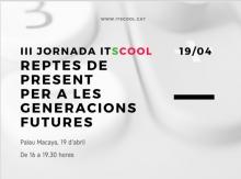 III Jornada Itscool: Reptes de present per a generacions futures