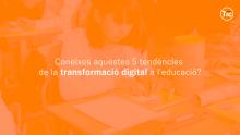 Tendències de la transformació digital a l'educació