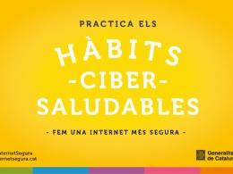 Campanya `Practica els hàbits cibersaludables`