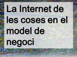 La Internet de les coses (IoT) en el model de negoci