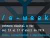 e-week 2015, setmana digital a Vic